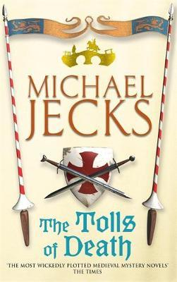 The Tolls of Death (Knights Templar Mysteries 17) by Michael Jecks image