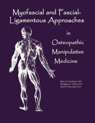 Myofascial and Fascial-Ligamentous Approaches in Osteopathic Manipulative Medicine by Dr Harry D Friedman Do