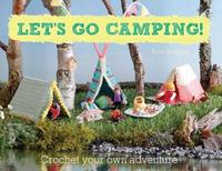Let's Go Camping! From cabins to caravans, crochet your own camping Scenes by Kate Bruning