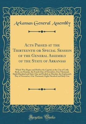 Acts Passed at the Thirteenth or Special Session of the General Assembly of the State of Arkansas by Arkansas General Assembly