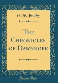 The Chronicles of Dawnhope (Classic Reprint) by G. F. Bradby image