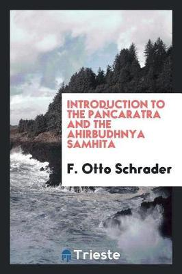 Introduction to the Pa caratra and the Ahirbudhnya Samhita by F. Otto Schrader
