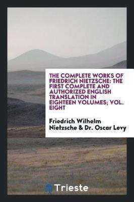 The Complete Works of Friedrich Nietzsche by Friedrich Wilhelm Nietzsche image