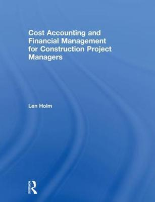 Cost Accounting and Financial Management for Construction Project Managers by Len Holm