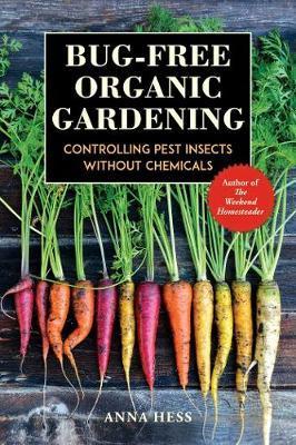 Bug-Free Organic Gardening by Anna Hess