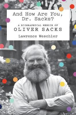 And How are You, Dr. Sacks? by Lawrence Weschler
