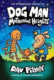 Dog Man 10: Mothering Heights by Dav Pilkey