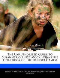 The Unauthorized Guide to Suzanne Collins's Mockingjay (the Final Book of the Hunger Games) by Skyler Collins