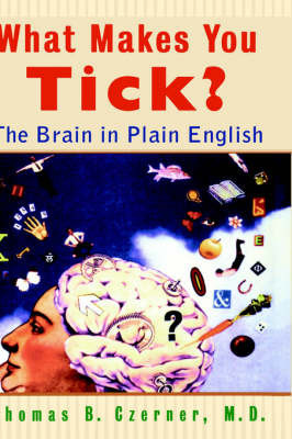 What Makes You Tick?: The Brain in Plain English by Thomas B. Czerner