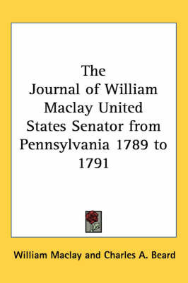 The Journal of William Maclay United States Senator from Pennsylvania 1789 to 1791 by William Maclay