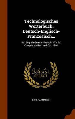 Technologisches Worterbuch, Deutsch-Englisch-Franzosisch... by Karl Karmarsch