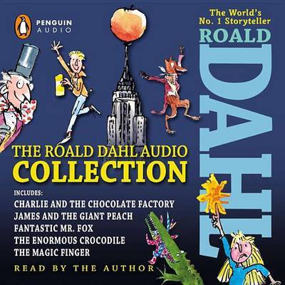 The Roald Dahl Audio Collection: Includes Charlie and the Chocolate Factory, James & the Giant Peach, Fantastic Mr. Fox, the Enormous Crocodile & the Magic Finger by Roald Dahl