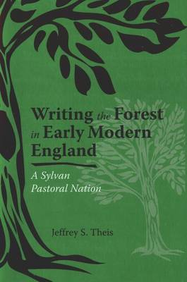 Writing the Forest in Early Modern England by Jeffrey S Theis