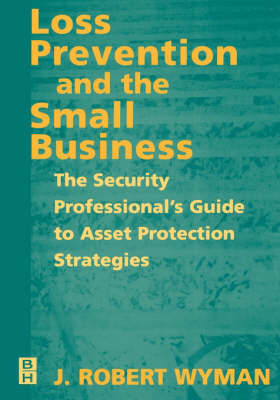 Loss Prevention and the Small Business by J. Robert Wyman