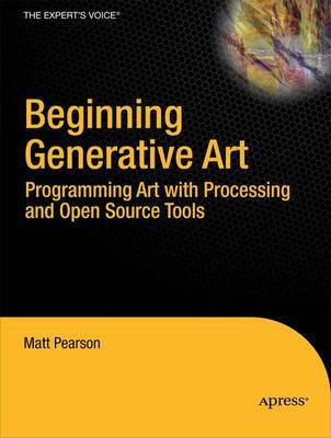 Beginning Generative Art: Programming Art with Processing and Open Source Tools by M. Pearson