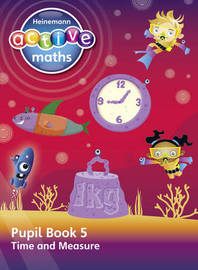 Heinemann Active Maths - Second Level - Beyond Number - Pupil Book 5 - Time and Measure by Lynda Keith