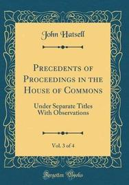 Precedents of Proceedings in the House of Commons, Vol. 3 of 4 by John Hatsell image