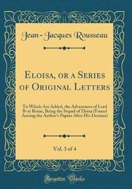 Eloisa, or a Series of Original Letters, Vol. 3 of 4 by Jean Jacques Rousseau image