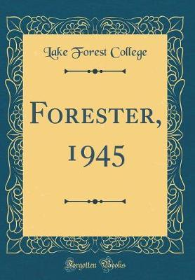 Forester, 1945 (Classic Reprint) by Lake Forest College