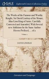 The Works of the Famous and Worthy Knight, Sir David Lindsay of the Mount, Alias Lion King of Arms. Carefully Corrected and Amended, with Several New Additions by the Same Author Hereto Prefixed, ... of 2; Volume 2 by David Lindsay image