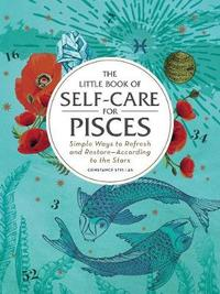 The Little Book of Self-Care for Pisces by Constance Stellas