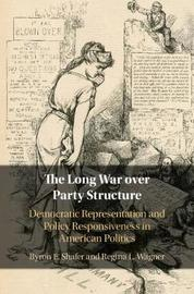 The Long War over Party Structure by Byron E. Shafer