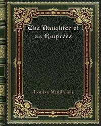 The Daughter of an Empress by Louise Muhlbach image