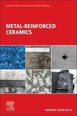 Metal-Reinforced Ceramics by Andrew John Ruys