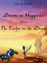 Secrets to Happiness from the Teacher in the Desert by Gary B. Hansen image