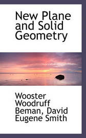 New Plane and Solid Geometry by Wooster Woodruff Beman