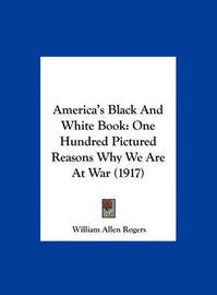 America's Black and White Book: One Hundred Pictured Reasons Why We Are at War (1917) by William Allen Rogers image