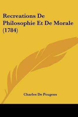 Recreations De Philosophie Et De Morale (1784) by Charles De Pougens