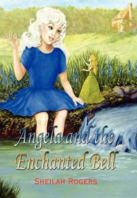 Angela and the Enchanted Bell by Sheilah Rogers