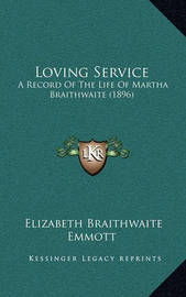 Loving Service: A Record of the Life of Martha Braithwaite (1896) by Elizabeth Braithwaite Emmott