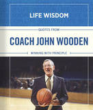Quotes from Coach John Wooden: Winning with Principle by John Wooden