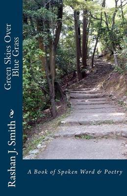 Green Skies Over Blue Grass: A Book of Spoken Word & Poetry by Rashan J Smith