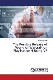 The Possible Release of World of Warcraft on PlayStation 4 Using VR by Aladwan Moath