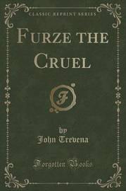 Furze the Cruel (Classic Reprint) by John Trevena