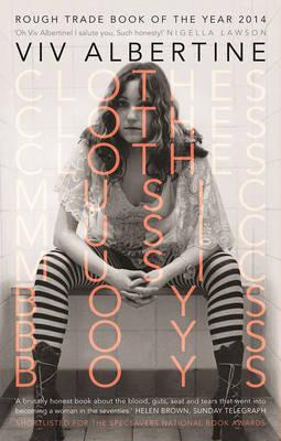Clothes, Clothes, Clothes. Music, Music, Music. Boys, Boys, Boys. by Viv Albertine