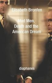 Mad Men, Death and the American Dream by Elisabeth Bronfen