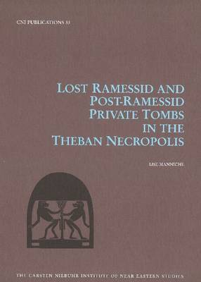 Lost Ramessid and Late Period Tombs in the Theban Necropolis by Lise Manniche