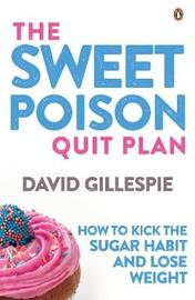 Sweet Poison Quit Plan: How to kick the sugar habit and lose weight by David Gillespie