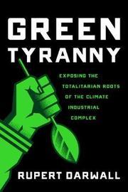 Green Tyranny by Rupert Darwall