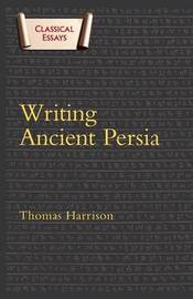 Writing Ancient Persia by Thomas Harrison