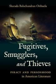 Fugitives, Smugglers, and Thieves by Sharada Balachandran Orihuela