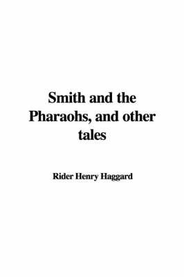Smith and the Pharaohs, and Other Tales by Rider Henry Haggard image