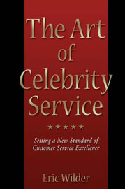 The Art of Celebrity Service by Eric Wilder