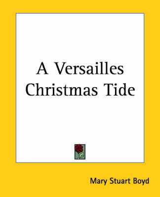 A Versailles Christmas Tide by Mary Stuart Boyd image