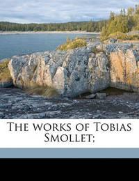 The Works of Tobias Smollet; by Tobias George Smollett