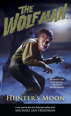 The Wolf Man: Volume 1: Hunter's Moon by Michael Jan Friedman